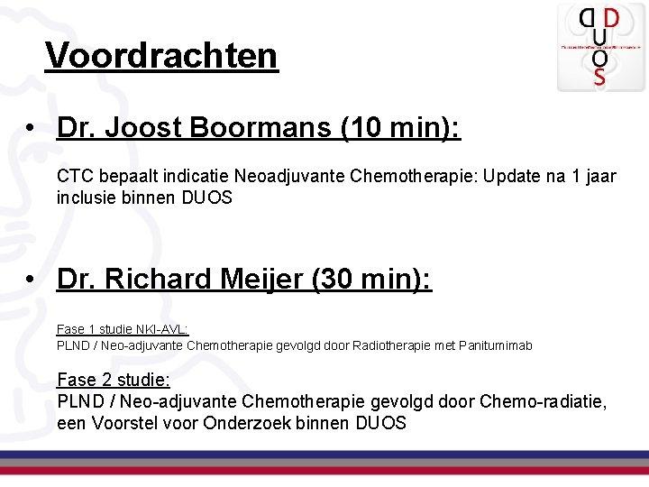 Voordrachten • Dr. Joost Boormans (10 min): CTC bepaalt indicatie Neoadjuvante Chemotherapie: Update na