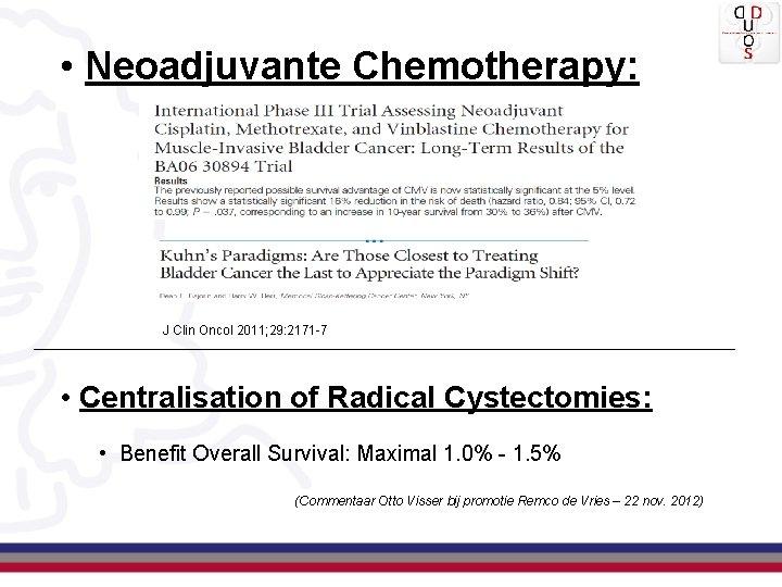 • Neoadjuvante Chemotherapy: J Clin Oncol 2011; 29: 2171 -7 • Centralisation of