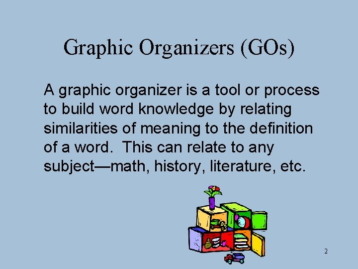 Graphic Organizers (GOs) A graphic organizer is a tool or process to build word
