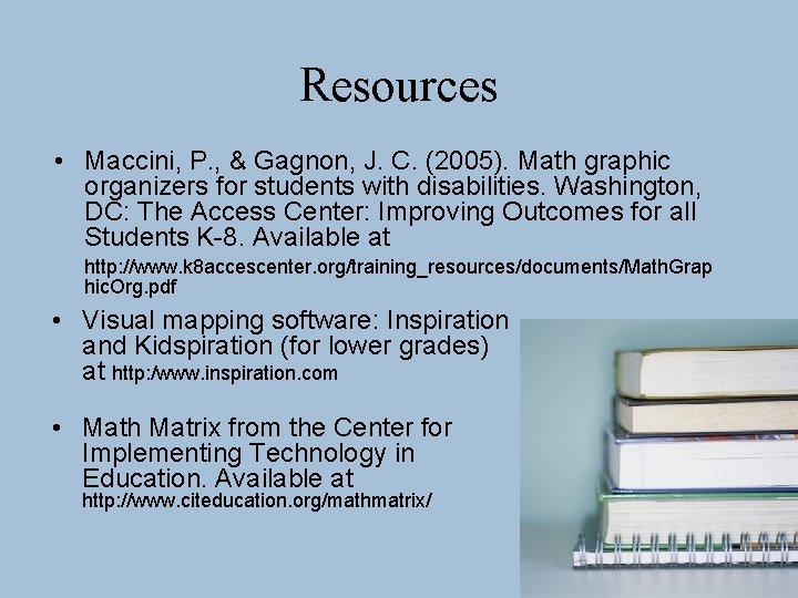 Resources • Maccini, P. , & Gagnon, J. C. (2005). Math graphic organizers for