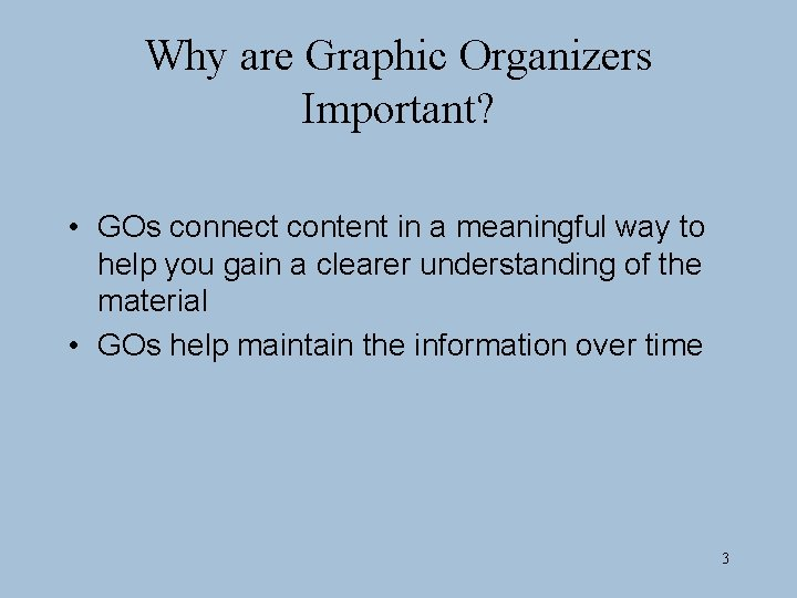 Why are Graphic Organizers Important? • GOs connect content in a meaningful way to
