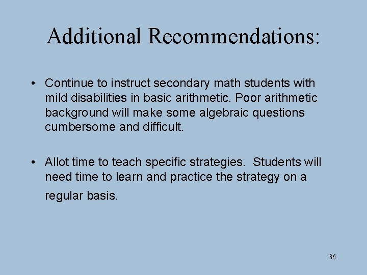 Additional Recommendations: • Continue to instruct secondary math students with mild disabilities in basic
