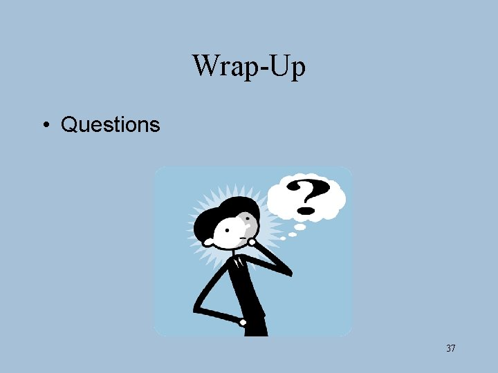 Wrap-Up • Questions 37