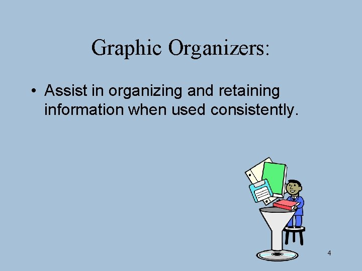 Graphic Organizers: • Assist in organizing and retaining information when used consistently. 4