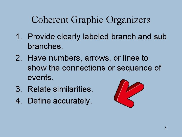 Coherent Graphic Organizers 1. Provide clearly labeled branch and sub branches. 2. Have numbers,