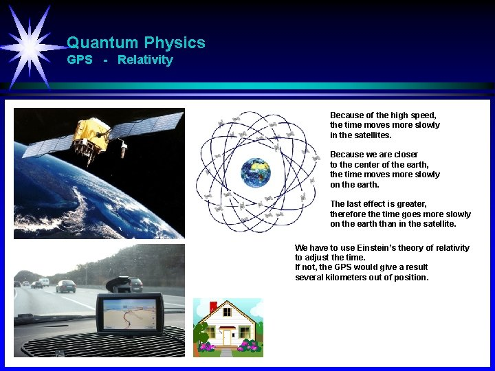 Quantum Physics GPS - Relativity Because of the high speed, the time moves more