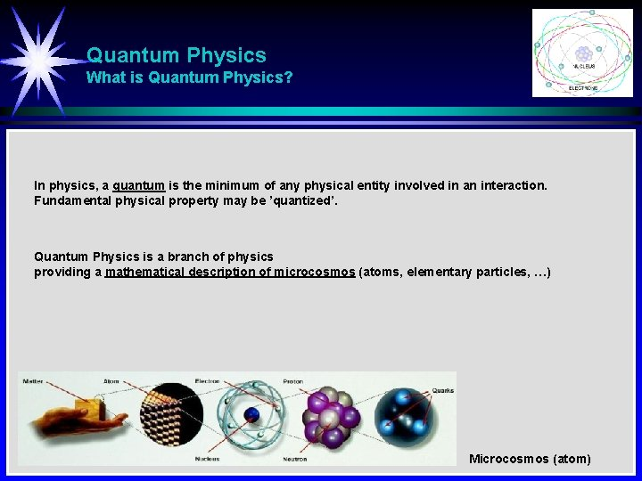 Quantum Physics What is Quantum Physics? In physics, a quantum is the minimum of
