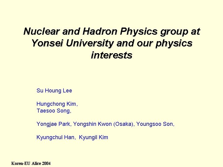 Nuclear and Hadron Physics group at Yonsei University and our physics interests Su Houng