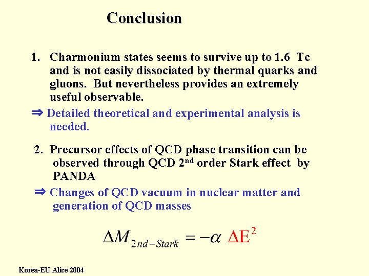 Conclusion 1. Charmonium states seems to survive up to 1. 6 Tc and is