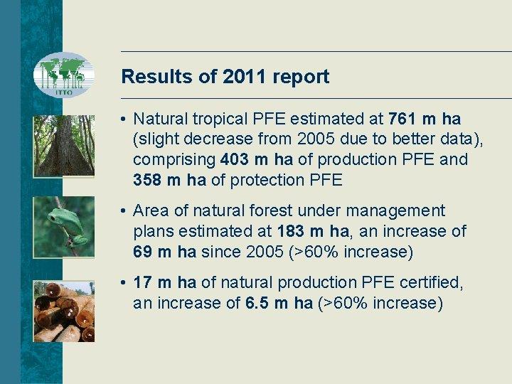 Results of 2011 report • Natural tropical PFE estimated at 761 m ha (slight