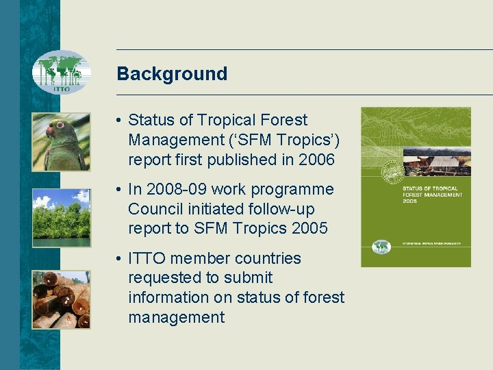 Background • Status of Tropical Forest Management ('SFM Tropics') report first published in 2006