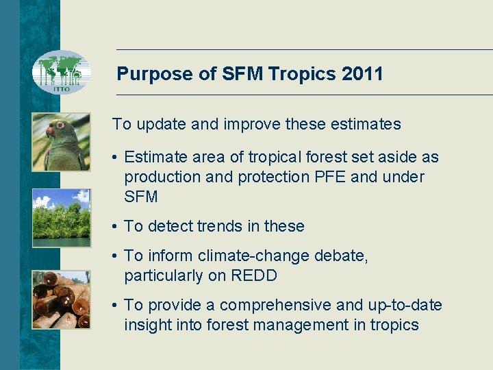 Purpose of SFM Tropics 2011 To update and improve these estimates • Estimate area