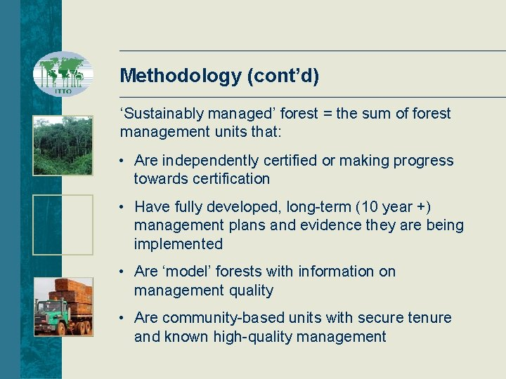 Methodology (cont'd) 'Sustainably managed' forest = the sum of forest management units that: •