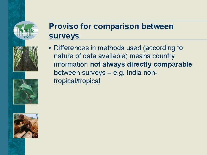 Proviso for comparison between surveys • Differences in methods used (according to nature of