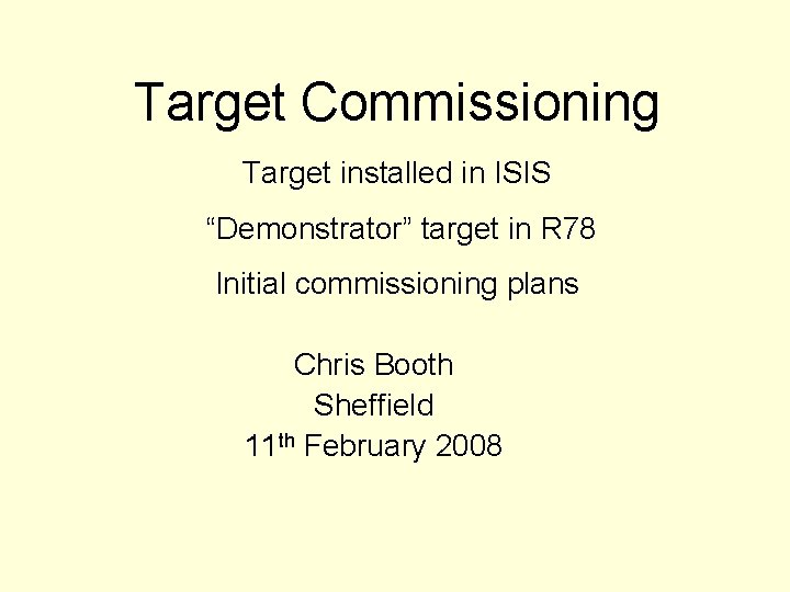 """Target Commissioning Target installed in ISIS """"Demonstrator"""" target in R 78 Initial commissioning plans"""