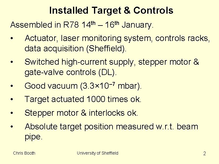 Installed Target & Controls Assembled in R 78 14 th – 16 th January.