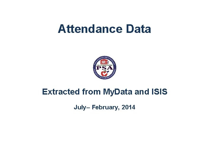 Attendance Data Extracted from My. Data and ISIS July– February, 2014