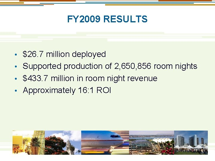FY 2009 RESULTS $26. 7 million deployed • Supported production of 2, 650, 856