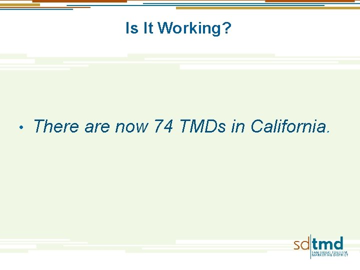Is It Working? • There are now 74 TMDs in California.