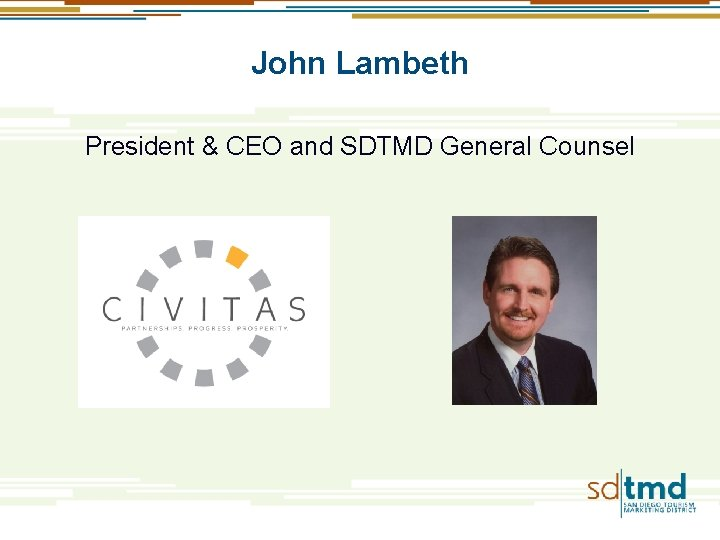 John Lambeth President & CEO and SDTMD General Counsel