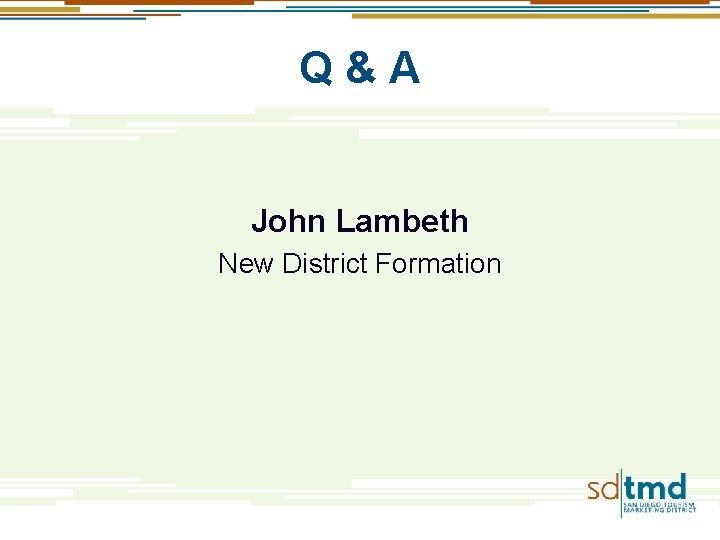 Q & A John Lambeth New District Formation