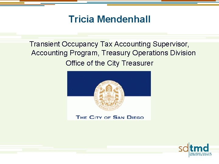 Tricia Mendenhall Transient Occupancy Tax Accounting Supervisor, Accounting Program, Treasury Operations Division Office of