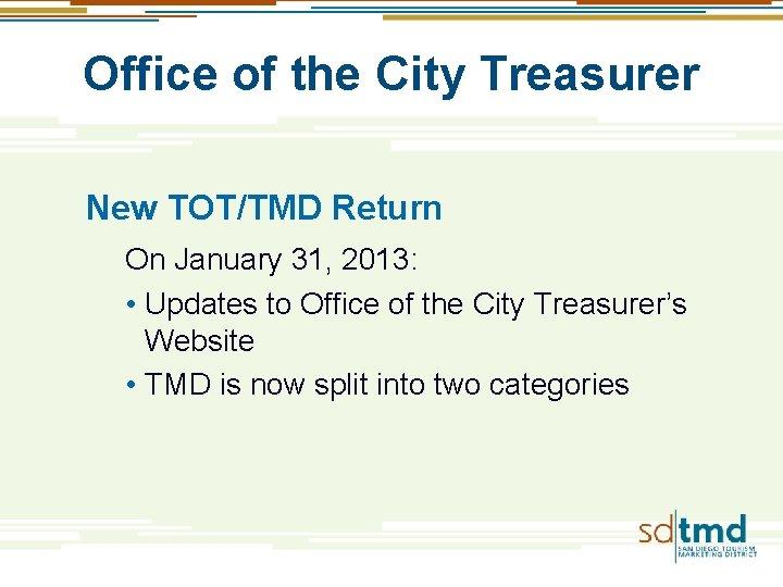 Office of the City Treasurer New TOT/TMD Return On January 31, 2013: • Updates