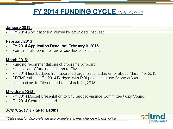 FY 2014 FUNDING CYCLE (TENTATIVE*) January 2013: • FY 2014 Applications available by download