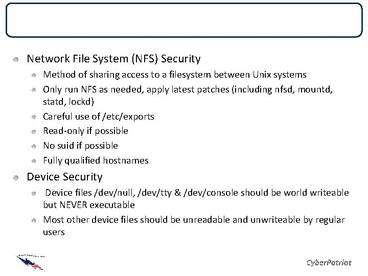 File System Security Network File System (NFS) Security Method of sharing access to a