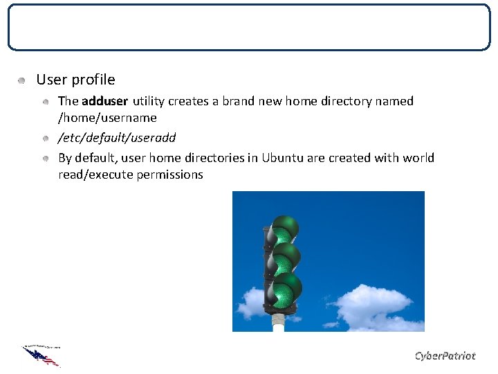 Local Security Policies User profile The adduser utility creates a brand new home directory