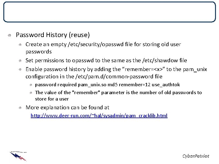 Local Security Policies Password History (reuse) Create an empty /etc/security/opasswd file for storing old