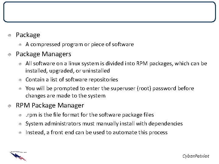 Package Management Package A compressed program or piece of software Package Managers All software