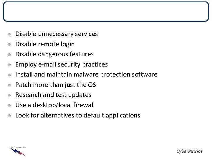 Checklist Disable unnecessary services Disable remote login Disable dangerous features Employ e-mail security practices
