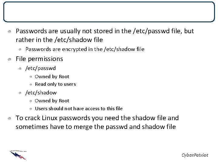 Password Files Passwords are usually not stored in the /etc/passwd file, but rather in