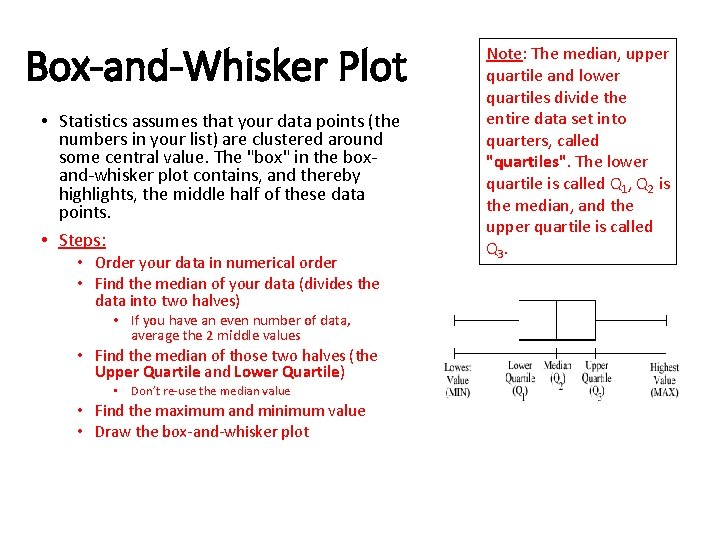 Box-and-Whisker Plot • Statistics assumes that your data points (the numbers in your list)