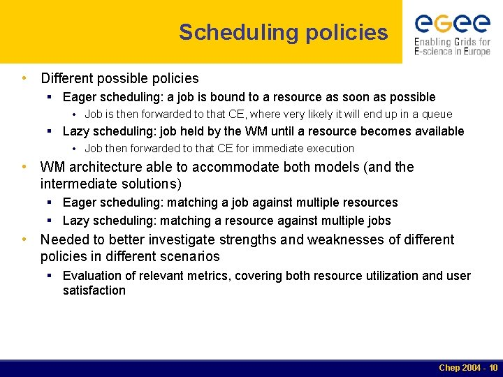 Scheduling policies • Different possible policies § Eager scheduling: a job is bound to