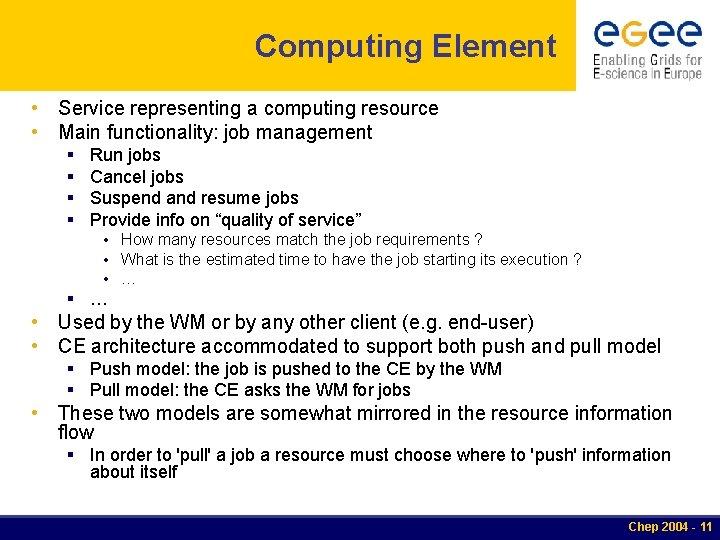 Computing Element • Service representing a computing resource • Main functionality: job management §