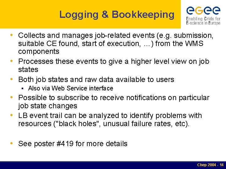 Logging & Bookkeeping • Collects and manages job-related events (e. g. submission, suitable CE