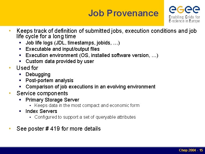 Job Provenance • Keeps track of definition of submitted jobs, execution conditions and job
