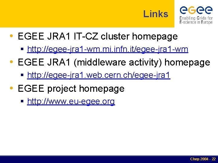 Links • EGEE JRA 1 IT-CZ cluster homepage § http: //egee-jra 1 -wm. mi.