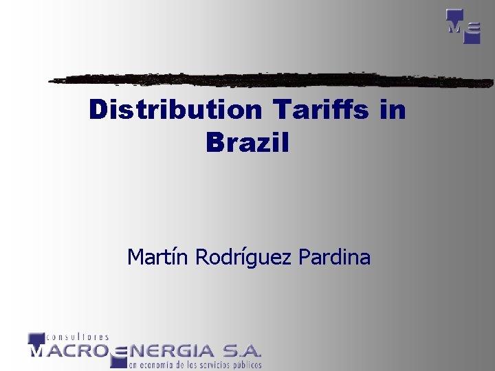 Distribution Tariffs in Brazil Martín Rodríguez Pardina