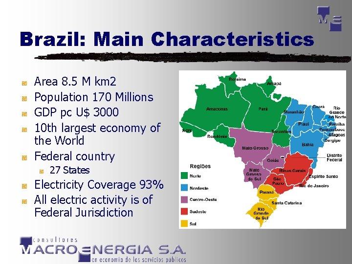 Brazil: Main Characteristics Area 8. 5 M km 2 Population 170 Millions GDP pc