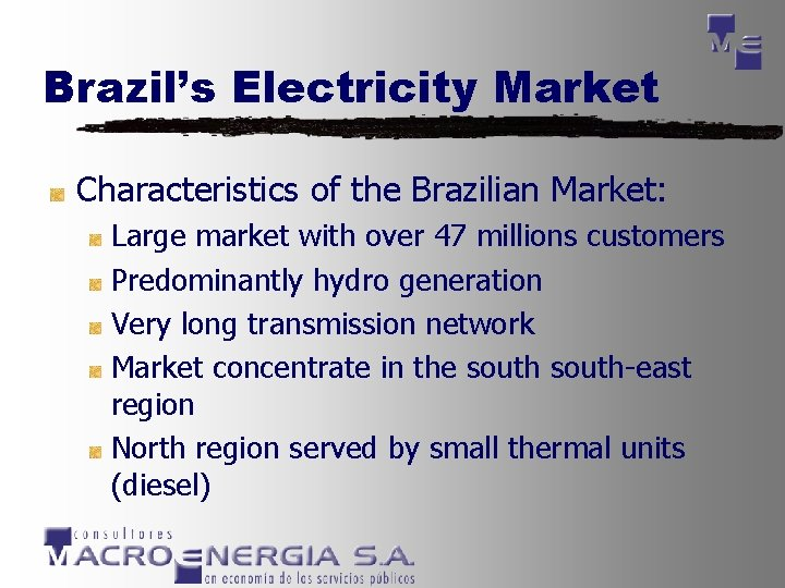Brazil's Electricity Market Characteristics of the Brazilian Market: Large market with over 47 millions