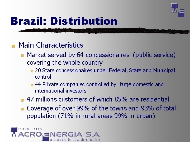 Brazil: Distribution Main Characteristics Market served by 64 concessionaires (public service) covering the whole