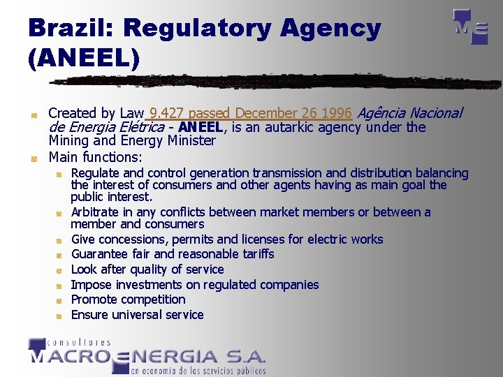Brazil: Regulatory Agency (ANEEL) Created by Law 9. 427 passed December 26 1996 Agência