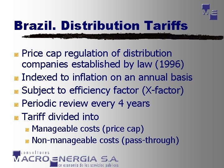 Brazil. Distribution Tariffs Price cap regulation of distribution companies established by law (1996) Indexed