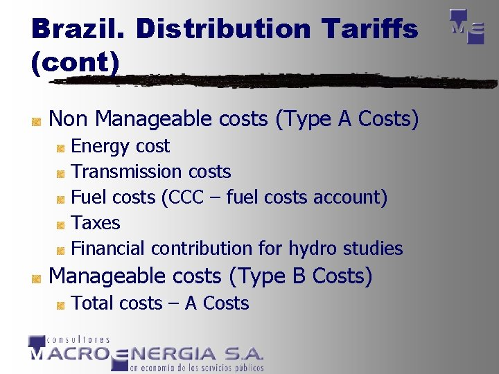Brazil. Distribution Tariffs (cont) Non Manageable costs (Type A Costs) Energy cost Transmission costs