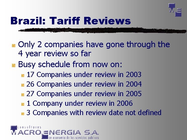 Brazil: Tariff Reviews Only 2 companies have gone through the 4 year review so
