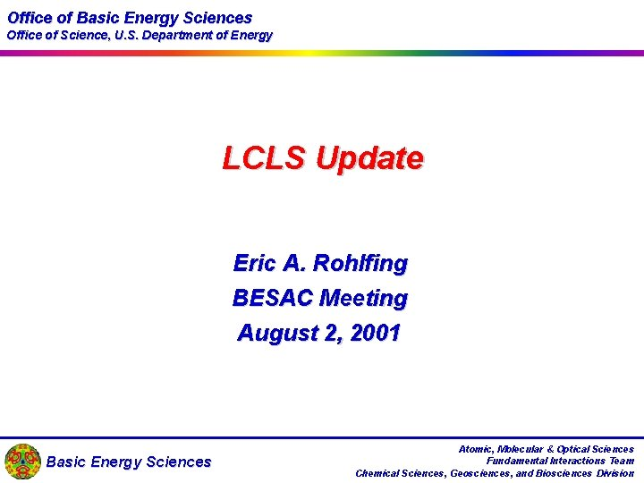 Office of Basic Energy Sciences Office of Science, U. S. Department of Energy LCLS