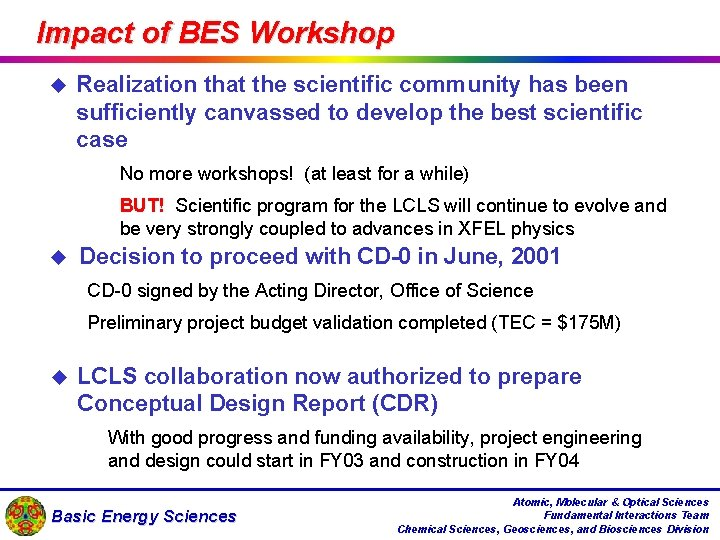 Impact of BES Workshop u u Realization that the scientific community has been sufficiently
